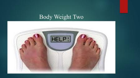 Body Weight Two. Weight Gain and Weight Loss  Changes in body weight reflect shifts in many different materials not only fat, but also water, bone minerals,