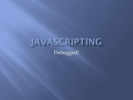 Debugged!.  You know that old line about an ounce of prevention?  It's true for debugging.