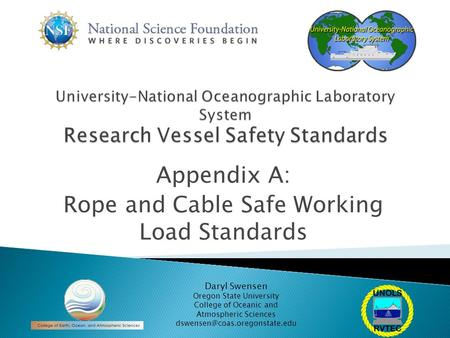 Appendix A: Rope and Cable Safe Working Load Standards Daryl Swensen Oregon State University College of Oceanic and Atmospheric Sciences