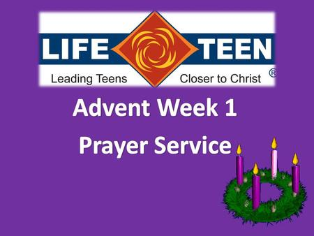 Introduction & Welcome Presider: We begin our Life Night tonight by opening in an Advent Prayer service. As always we stand begin with the sign of our.