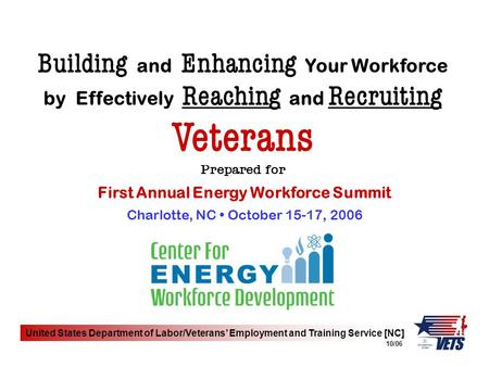 United States Department of Labor/Veterans' Employment and Training Service [NC] 10/06 First Annual Energy Workforce Summit Building and Enhancing Your.