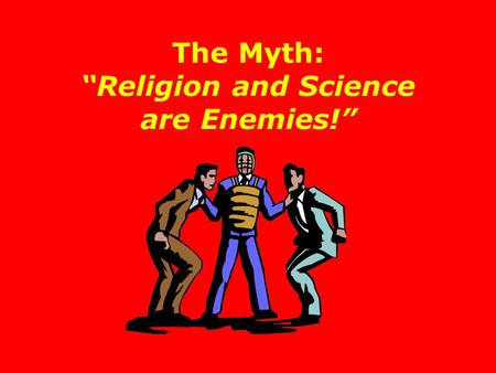 "The Myth: ""Religion and Science are Enemies!"". There has been a great deal of media attention paid to certain books in recent years This has left most."