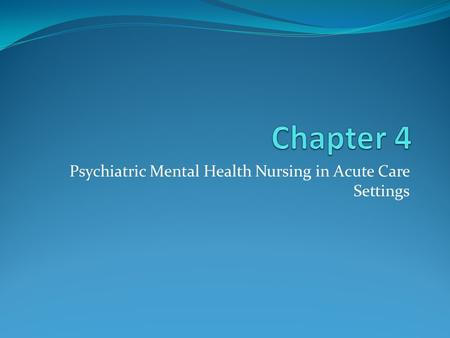 Psychiatric Mental Health Nursing in Acute Care Settings.