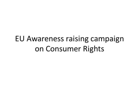 EU Awareness raising campaign on Consumer Rights.