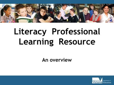 Literacy Professional Learning Resource An overview.