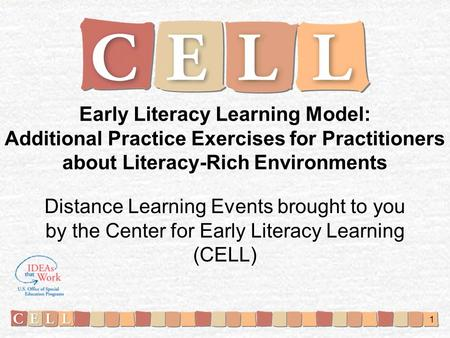 1 Early Literacy Learning Model: Additional Practice Exercises for Practitioners about Literacy-Rich Environments Distance Learning Events brought to you.