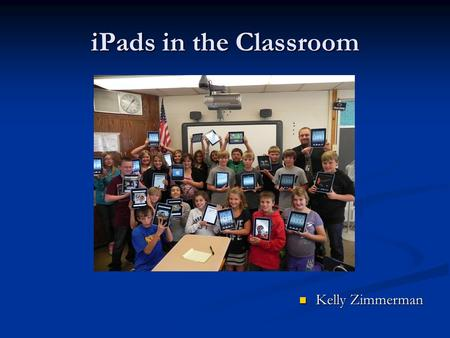 IPads in the Classroom Kelly Zimmerman. Some Advantages.