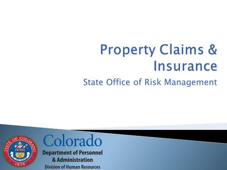 State Office of Risk Management.  Insure over 6,300 properties  Insure about $9,276,126,069 worth of property  FY12/13 we had 55 property loss claims.