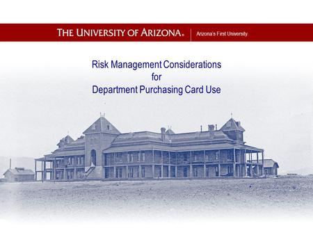 Arizona's First University. Risk Management Considerations for Department Purchasing Card Use.