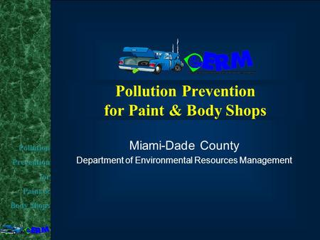 Pollution Prevention for Paint & Body Shops Miami-Dade County Department of Environmental Resources Management.