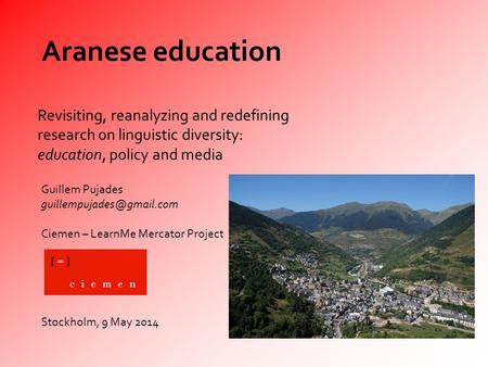 Aranese education Guillem Pujades Ciemen – LearnMe Mercator Project Stockholm, 9 May 2014 Revisiting, reanalyzing and redefining.