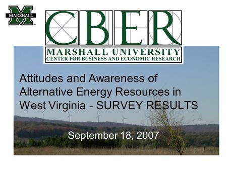 Attitudes and Awareness of Alternative Energy Resources in West Virginia - SURVEY RESULTS September 18, 2007.