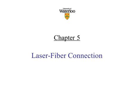 Chapter 5 Laser-Fiber Connection. Content Launching optical power into a fiber Fiber-to-Fiber coupling Fiber Splicing and connectors.