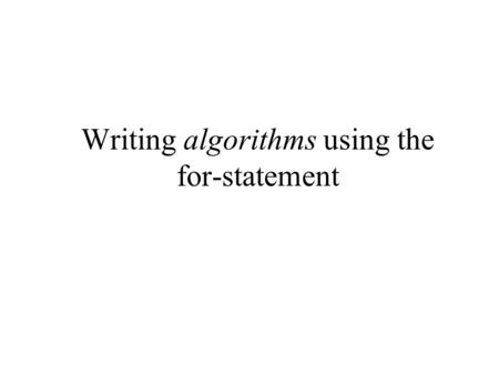 Writing algorithms using the for-statement. Programming example 1: find all divisors of a number We have seen a program using a while-statement to solve.