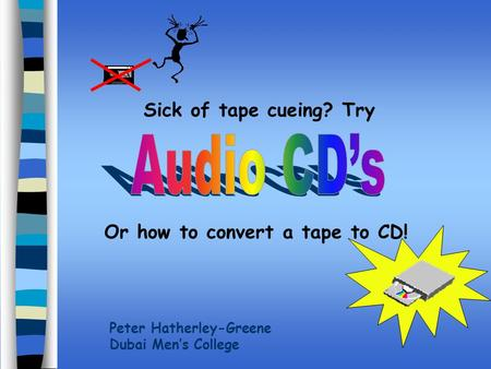 Sick of tape cueing? Try Or how to convert a tape to CD! Peter Hatherley-Greene Dubai Men's College.