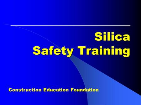 Silica Safety Training Construction Education Foundation.