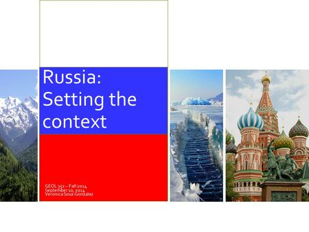 GEOL 352 – Fall 2014 September 10, 2014 Veronica Sosa-Gonzalez Russia: Setting the context.