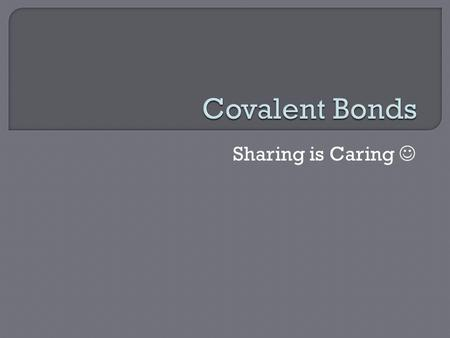 Sharing is Caring.  Make a web that includes the 3 types of bonds we've discussed – Ionic, Covalent, and Metallic.