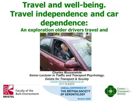 Travel and well-being. Travel independence and car dependence: An exploration older drivers travel and driving needs Charles Musselwhite Senior Lecturer.