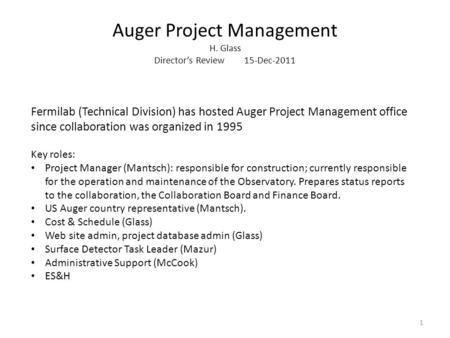 Auger Project Management H. Glass Director's Review15-Dec-2011 Fermilab (Technical Division) has hosted Auger Project Management office since collaboration.