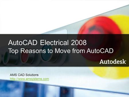 1 AutoCAD Electrical 2008 What's New Name Company AutoCAD Electrical 2008 Top Reasons to Move from AutoCAD AMS CAD Solutions