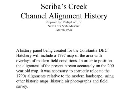 Scriba's Creek Channel Alignment History Prepared by: Philip Lord, Jr. New York State Museum March 1998 A history panel being created for the Constantia.