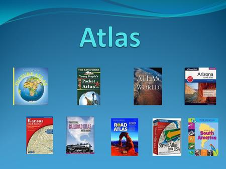 An atlas is a book of maps – a reference tool which can help you find information about different places.