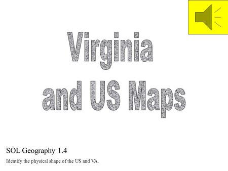 SOL Geography 1.4 Identify the physical shape of the US and VA.
