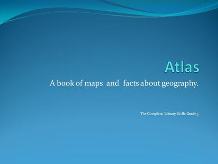 Atlas A book of maps and facts about geography.