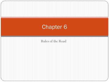 Chapter 6 Rules of the Road.