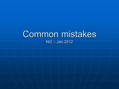 Common mistakes NI2 – Jan.2012. I think that send messages have got many advantages. I think that sending messages has got many advantages I think that.