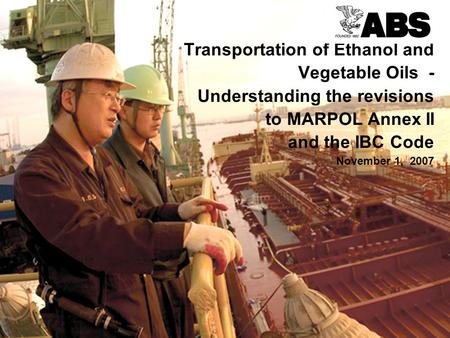 1 BG LNG Services LLC 24 th October 2006 Transportation of Ethanol and Vegetable Oils - Understanding the revisions to MARPOL Annex II and the IBC Code.
