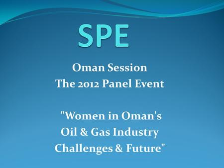 Oman Session The 2012 Panel Event Women in Oman's Oil & Gas Industry Challenges & Future