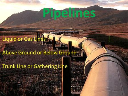 Liquid or Gas Lines Above Ground or Below Ground Trunk Line or Gathering Line Pipelines.