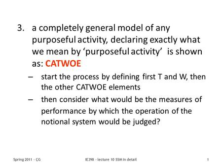 Spring 2011 - ÇGIE398 - lecture 10 SSM in detail1 3.a completely general model of any purposeful activity, declaring exactly what we mean by 'purposeful.