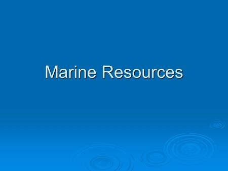 Marine Resources. Ocean and Natural Resources   The ocean is one of Earth's most valuable natural resources. 1. Marine resources include biotic (food),