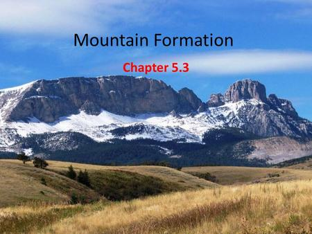 Mountain Formation Chapter 5.3. Mountains 1.Mountains a.A mountain is a natural elevation of the Earth's surface rising abruptly to a summit. b.A mountain.