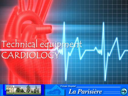 Technical equipment CARDIOLOGY. Technical equipment in CARDIOLOGY © Dr. Richard MONIN Enables us to perform different examinations and interventions ELECTROCARDIOGRAM.
