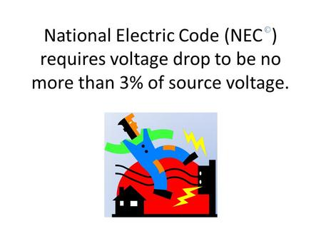 National Electric Code (NEC ) requires voltage drop to be no more than 3% of source voltage.