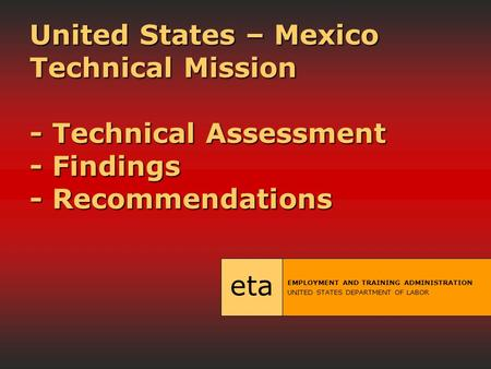 United States – Mexico Technical Mission - Technical Assessment - Findings - Recommendations United States – Mexico Technical Mission - Technical Assessment.