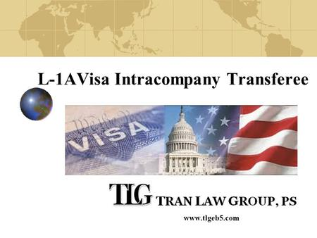 L-1AVisa Intracompany Transferee www.tlgeb5.com. Introduction What is the L-1A Visa? Who is eligible? Applying for the L-1A EB-1(C) Green Card.