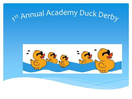 What is the Academy Duck Derby? The Academy Duck Derby will double as both a unique fundraising opportunity and an exciting community event that is certain.