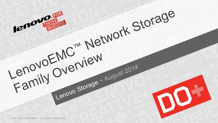 Lenovo Storage − August 2014 LenovoEMC ™ Network Storage Family Overview 2014 LENOVO INTERNAL. ALL RIGHTS RESERVED.