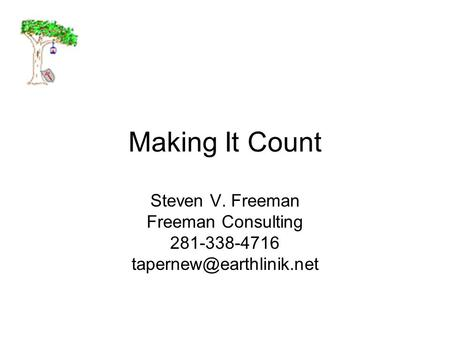 Making It Count Steven V. Freeman Freeman Consulting 281-338-4716