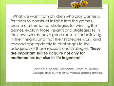 """What we want from children who play games is for them to construct insights into the games, create mathematical strategies for winning the games, explain."