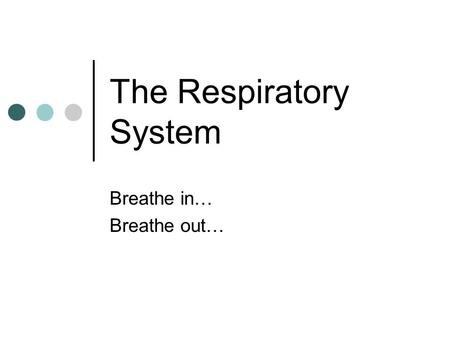 The Respiratory System Breathe in… Breathe out…. Respiration Respiration – process of gas exchange between the atmosphere and body cells Events include: