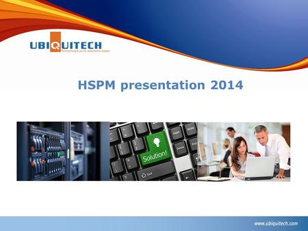 HSPM presentation 2014. Mission statement: We want to make secure cost saving print management easy for your company The company: Ubiquitech was founded.