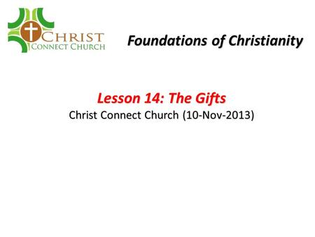 Lesson 14: The Gifts Christ Connect Church (10-Nov-2013) Foundations of Christianity.