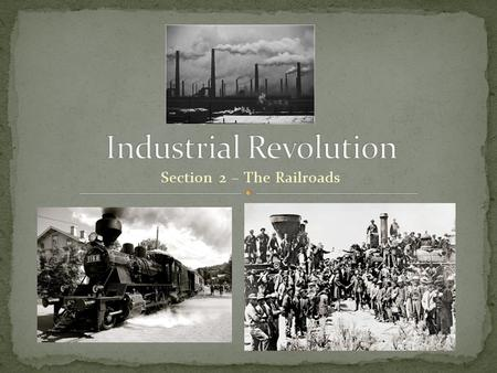 Section 2 – The Railroads. After the Civil War, the rapid construction of the railroads accelerated Industrialization and linked the country together.