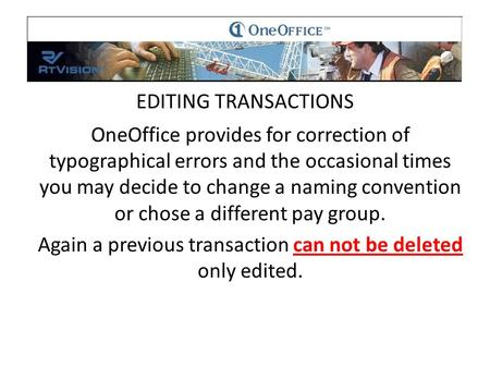 EDITING TRANSACTIONS OneOffice provides for correction of typographical errors and the occasional times you may decide to change a naming convention or.